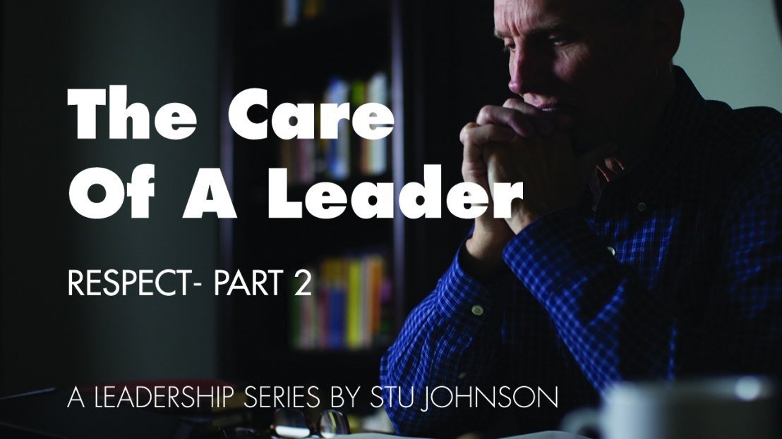 The Care of a Leader – Respect (Pt 2)